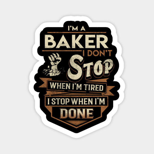 Baker T Shirt - I Stop When Done Gift Item Tee