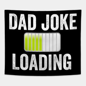 Dad Joke Loading Tapestries | TeePublic