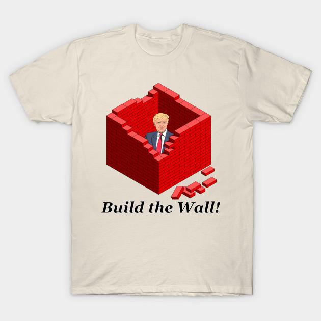 17a3c1da0064 Build The Wall Trump - Mexico Border Wall - T-Shirt | TeePublic