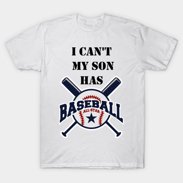 b51337ac I Can't My Son Has Baseball Gift Mom Dad Funny - Baseball - T-Shirt ...