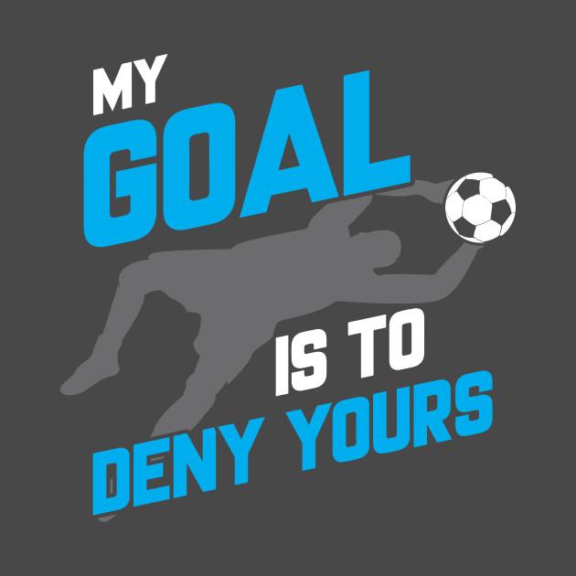 ec992ca7 My Goal Is To Deny Yours Soccer Goalie/Goalkeeper - Soccer Goalie ...