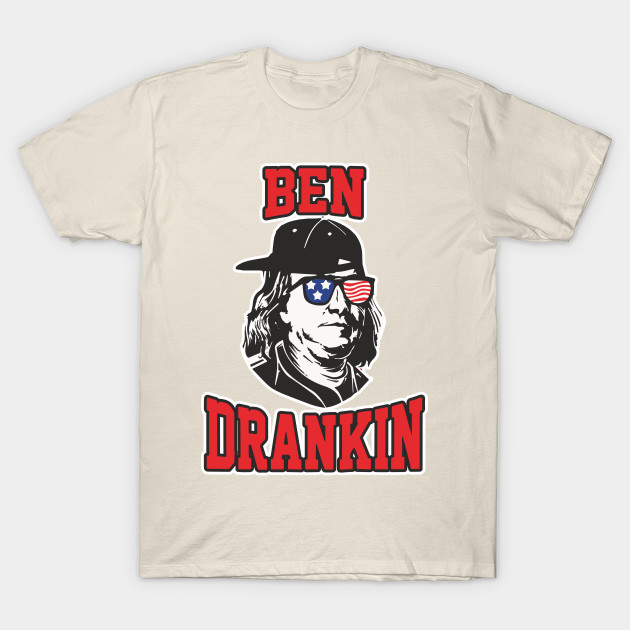 0d9c948aaaf51 Ben Drankin Shirt 4th July Independence Day Party US Patriotic Gift T-Shirt