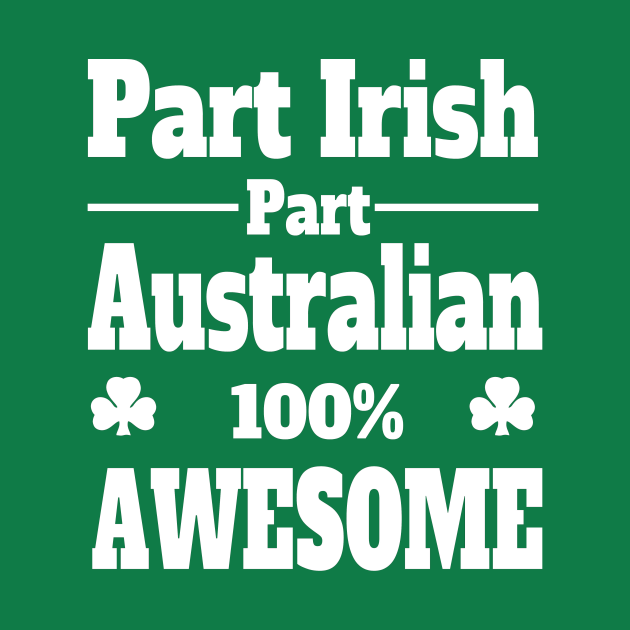 funny Irish St Patrick's t shirt part Irish part Australian 100% awesome