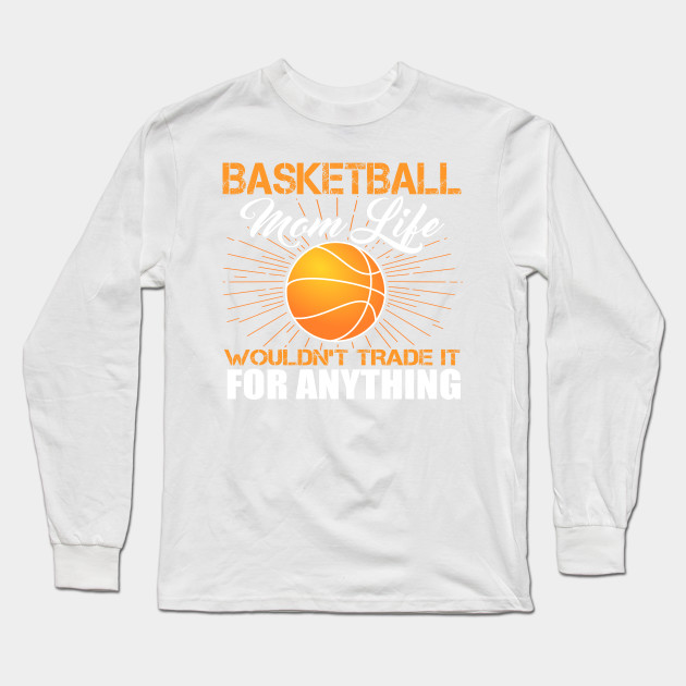 e0d5ced3 BASKETBALL MOM LIFE Funny Shirt Sayings Mothers Day Gift Tee Long Sleeve T- Shirt