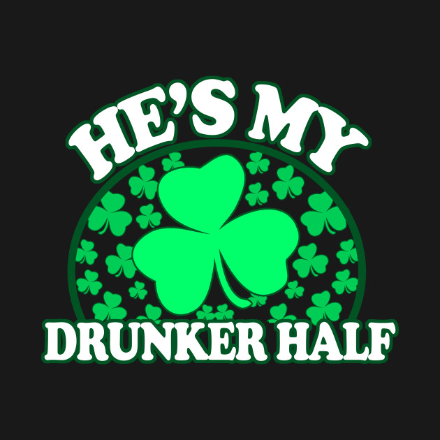 4d99304e19 ... Hes My Drunker Half - Funny St Patricks Day Couples Drinking Shirts,  Irish Pride,