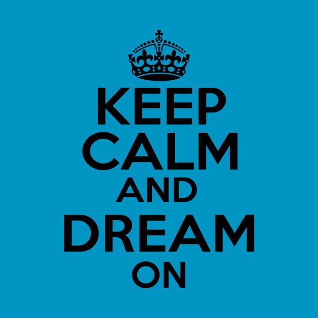 Keep Calm Dream On