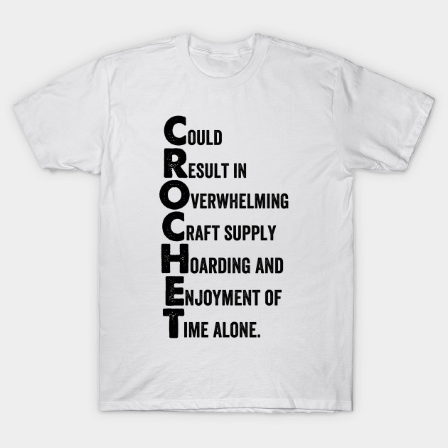 Crochet Acronym Funny Could Result In Shirt Knitting Pun Tee