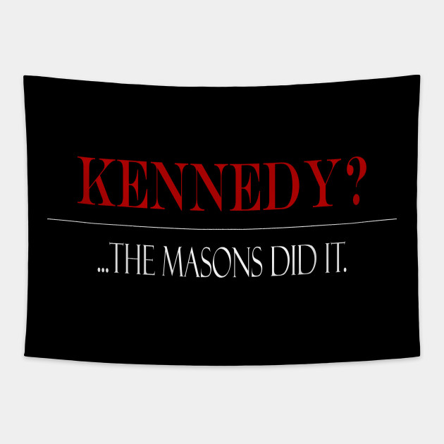 Kennedy?...Masions did it.
