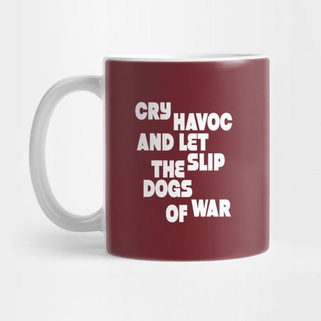 Cry havoc and let slip the dogs od war w by sinmara