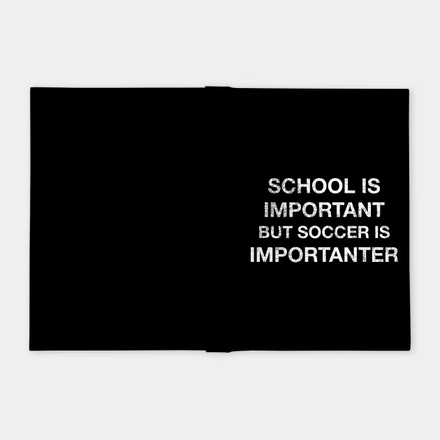 Funny School is Important But Soccer is Importanter T Shirt