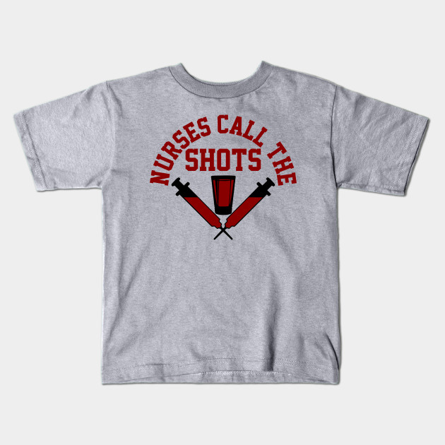 60d8c03528 Nurses Call The Shot Funny TShirt Cool Gift For Nurse - Nurse - Kids ...