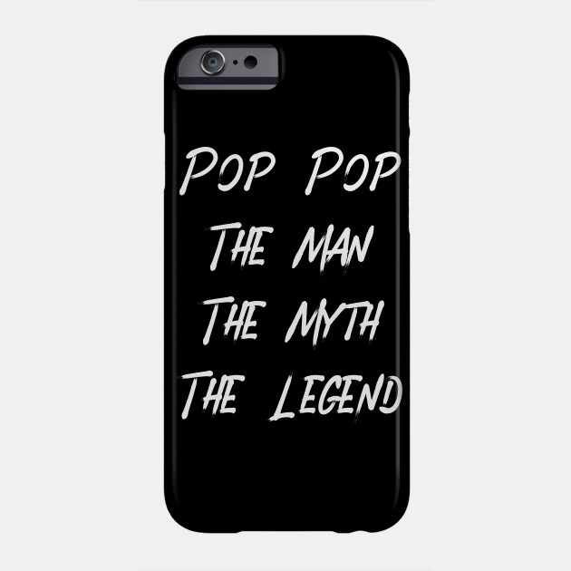 Pop Pop The Man The Myth The Legend Happy Father's Day Phone Case