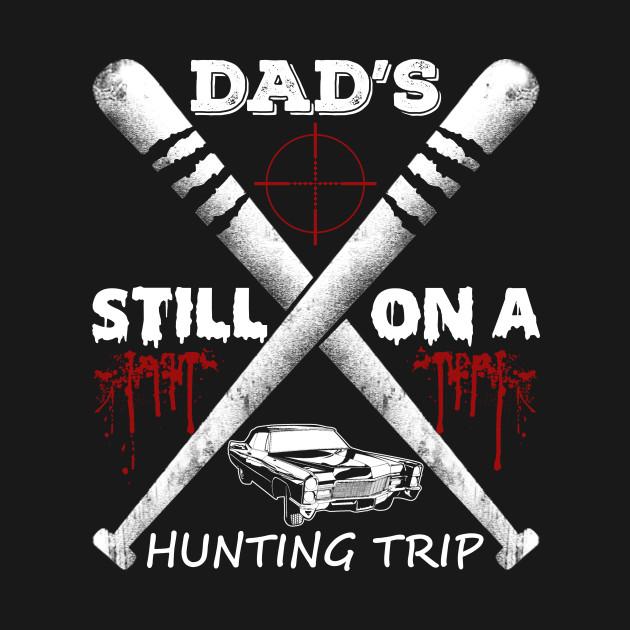 45bac5b9 Dad's Still On A Hunting Trip T Shirt - Uk Football Softball ...
