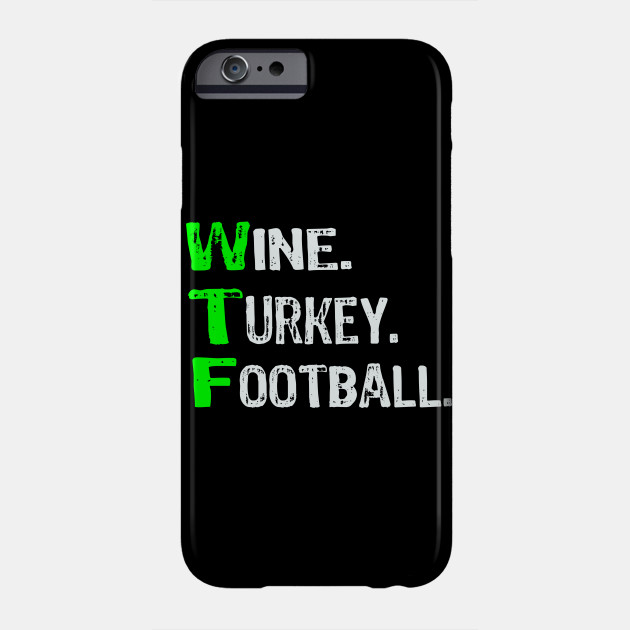 Top Fun Wine Turkey Football Thanksgiving Phone Case
