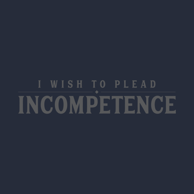I Wish to Plead Incompetence