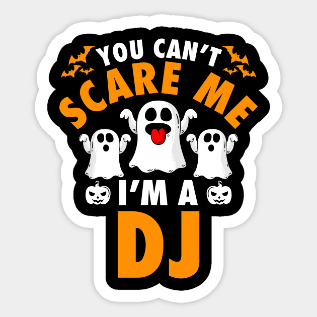 You Can't Scare Me I Am Dj by teesbrand