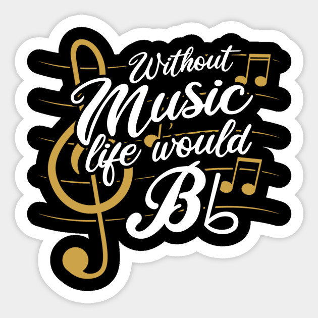Without Music Life Would B Flat II