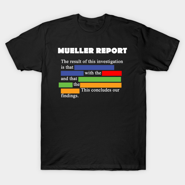 Redacted Mueller Report - Political Satire T-Shirt