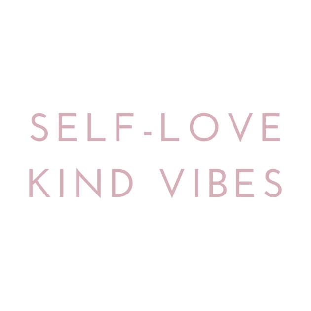 Self-Love + Kind Vibes