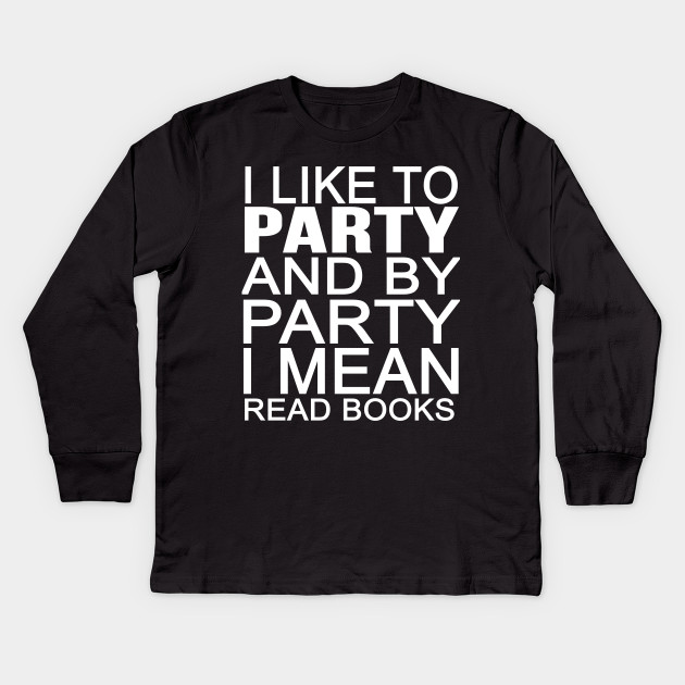 I Like To Party And By Party I Mean Read Books Shirt