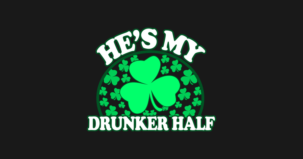 91f998a9 Hes My Drunker Half - Funny St Patricks Day Couples Drinking Shirts, Irish  Pride, T-Shirt