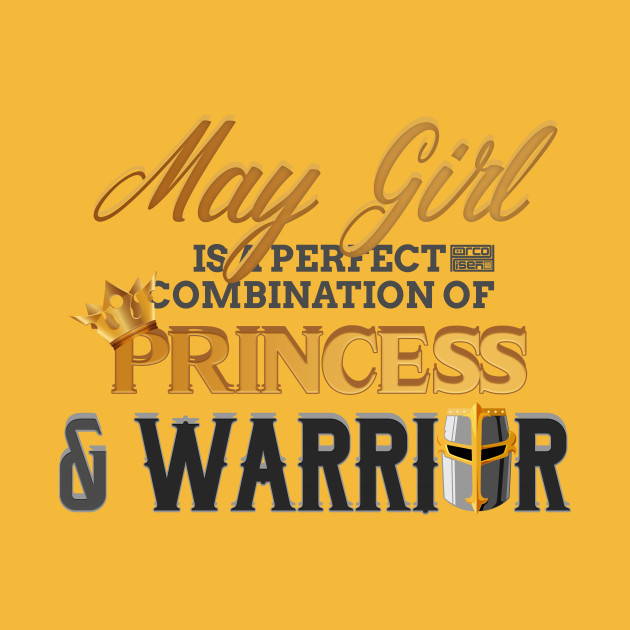 MAY Girl Princess Warrior Birth Month Birthday