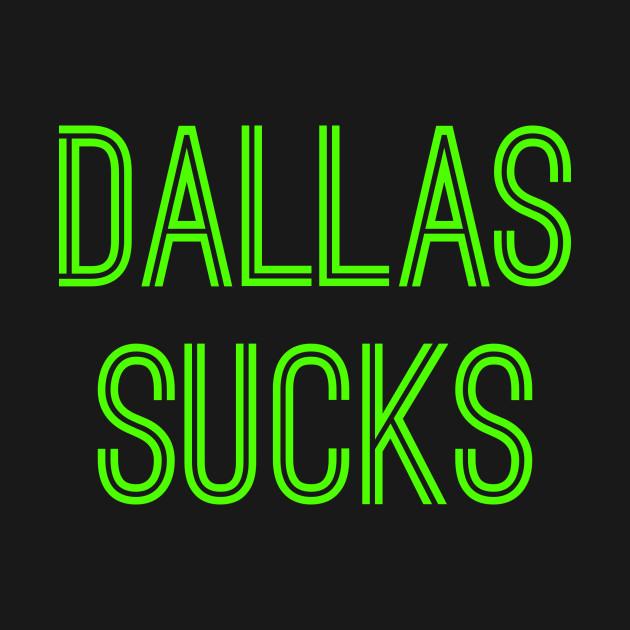 Dallas Sucks (Neon Green Text)
