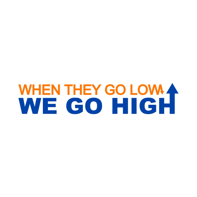 When they go low we go high