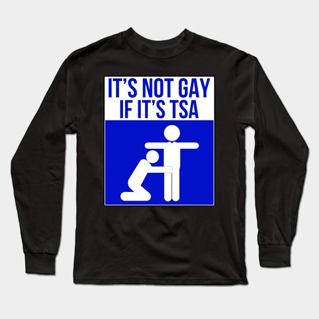 ab0367f732 It's Not Gay If It's TSA Blue - Tsa - Long Sleeve T-Shirt | TeePublic