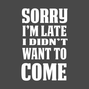 Sorry I am Late t-shirts