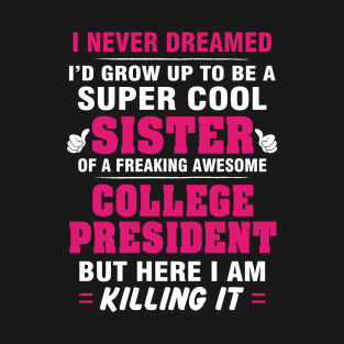 College President Sister  – Cool Sister Of Freaking Awesome College President t-shirts