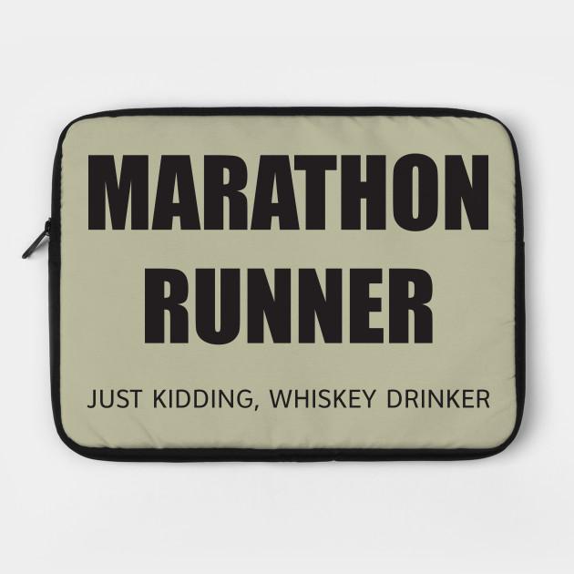 MARATHON RUNNER - JUST KIDDING, WHISKEY DRINKER