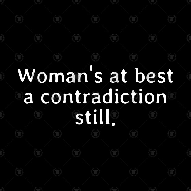 Woman s at best a contradiction still