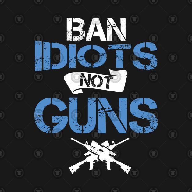 Gunsmith Gun Owners Handguns Designer Ban Idiots Not Guns Gifts
