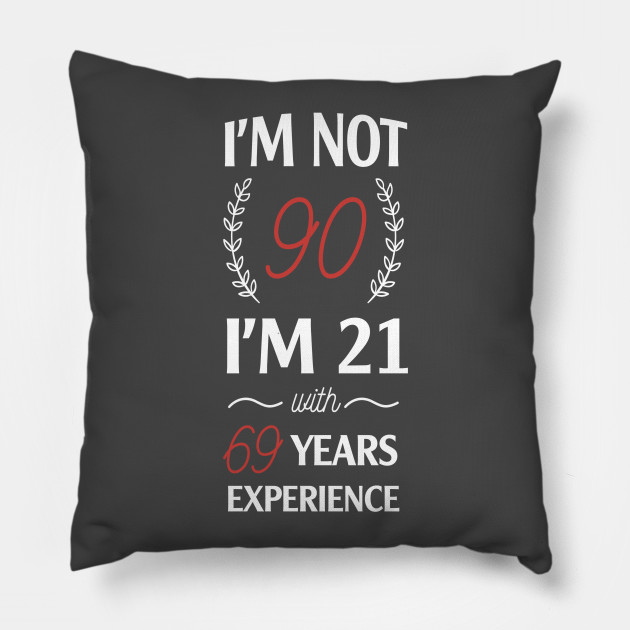 Im Not 90 21 With 69 Years Experience Pillow