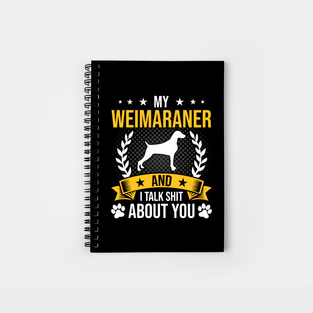My Weimaraner And I Talk About You Dog Lover Gift by dofro