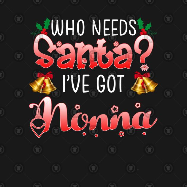 2661def75 Who Needs Santa I've got Nonna Christmas Pajamas - Who Needs Santa ...
