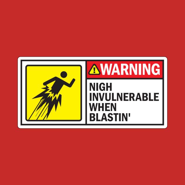 Nigh Invulnerable When Blastin'