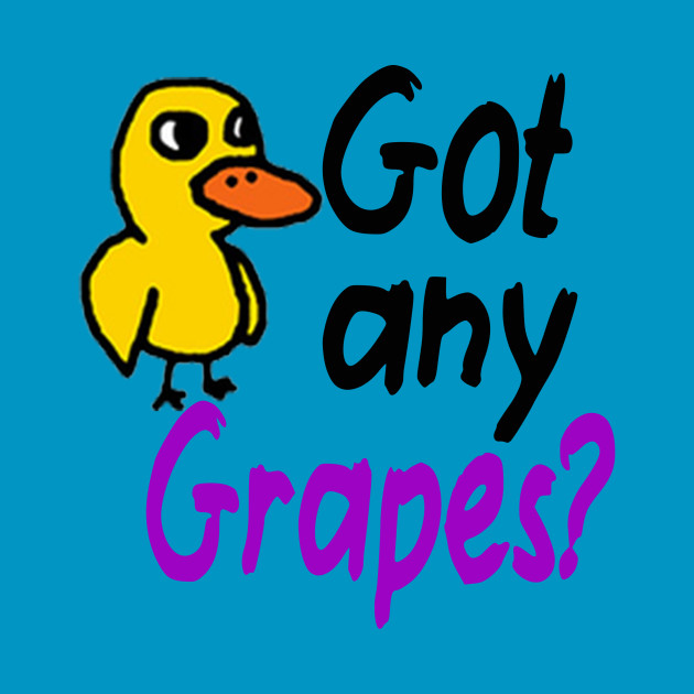 Got Any Grapes - The Duck Song