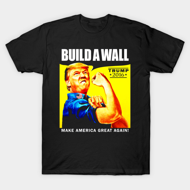 25cac008004 Donald Trump Rosie The Riveter 2016 Build A Wall T-Shirt - Donald ...