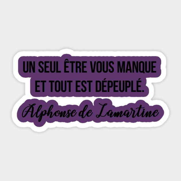 Un Seul Etre Vous Manque Et Tout Est Depeuple Alphonse De Lamartine Alphonse De Lamartine Quote Sticker Teepublic