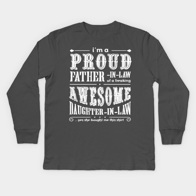 89ab9e53 FAther (2) Im a Proud Father In Law Freaking Awesome Daughter In Law Kids  Long Sleeve T-Shirt