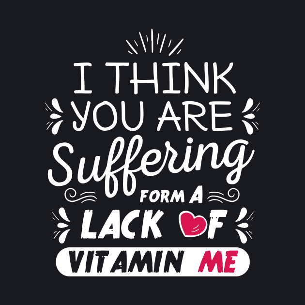 I think you are suffering from a lack of vitamin me