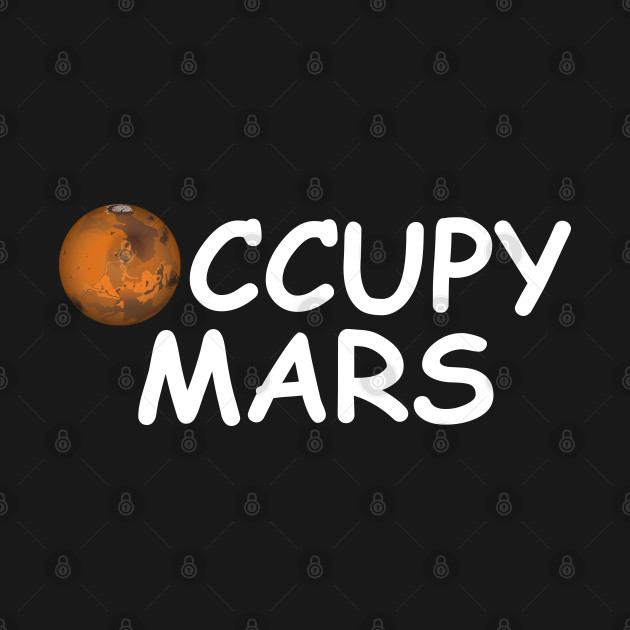 Occupy Mars Funny Gift