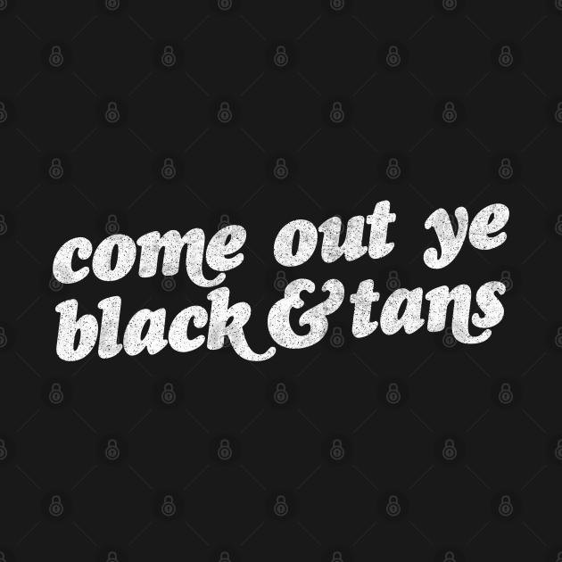 Come Out Ye Black And Tans! Irish Pride Design