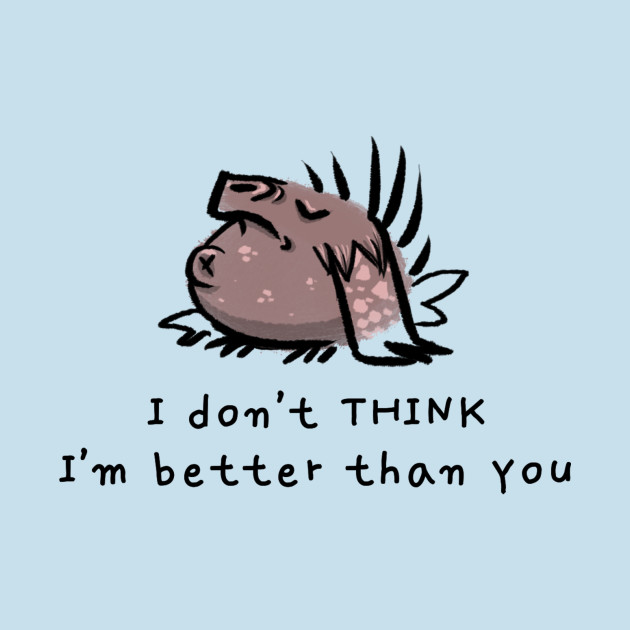 I Don't THINK I'm Better Than You Cute Monster T-Shirt