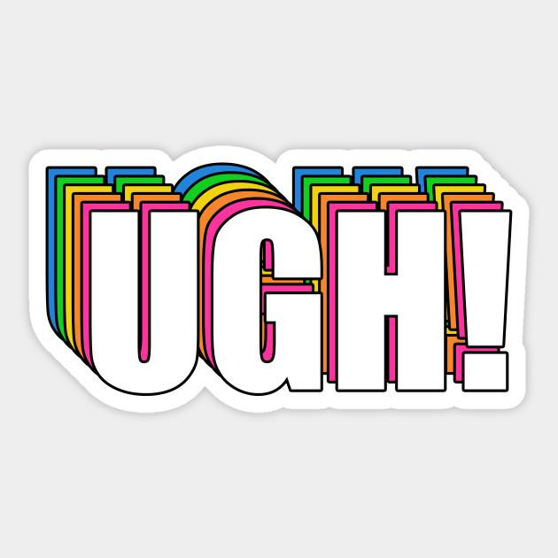 UGH! - Ugh - Sticker   TeePublic