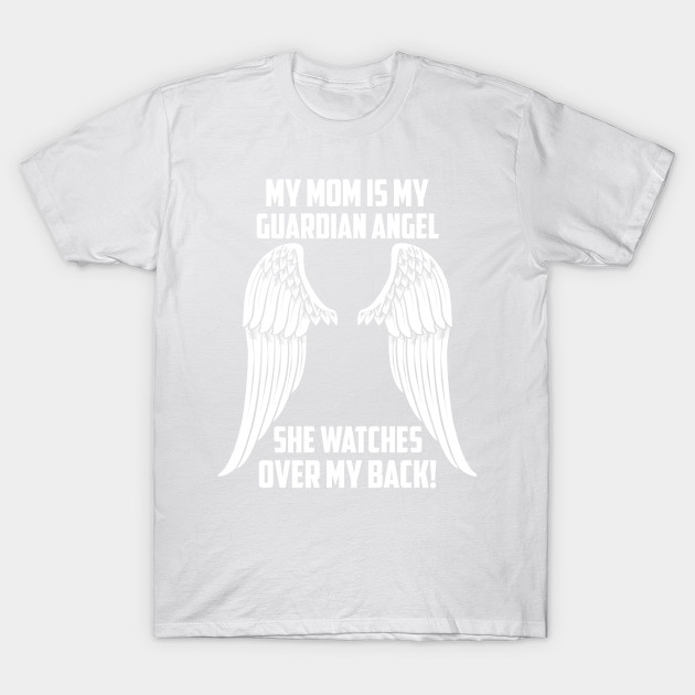 MY MOM ÍS MY GUARDIAN ANGEL T-Shirt-TJ