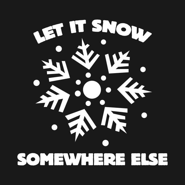 Let it snow somewhere else