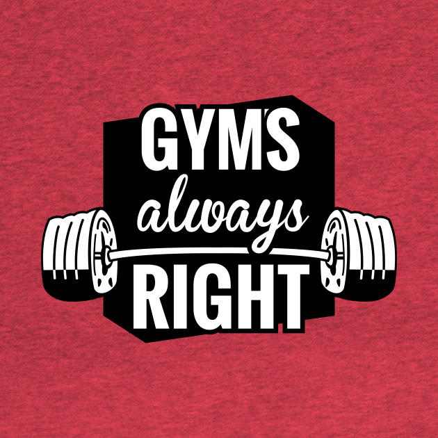 Gym's Always Right